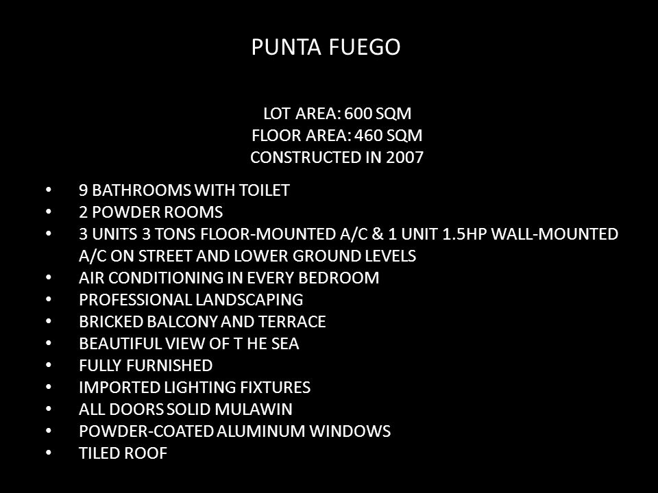 PUNTA FUEGO LOT AREA: 600 SQM FLOOR AREA: 460 SQM CONSTRUCTED IN 2007 9 BATHROOMS WITH TOILET 2 POWDER ROOMS 3 UNITS 3 TONS FLOOR-MOUNTED A/C & 1 UNIT