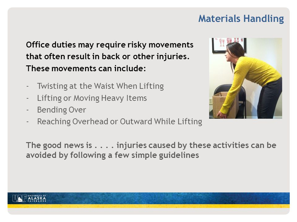 Office duties may require risky movements that often result in back or other injuries. These movements can include: -Twisting at the Waist When Liftin