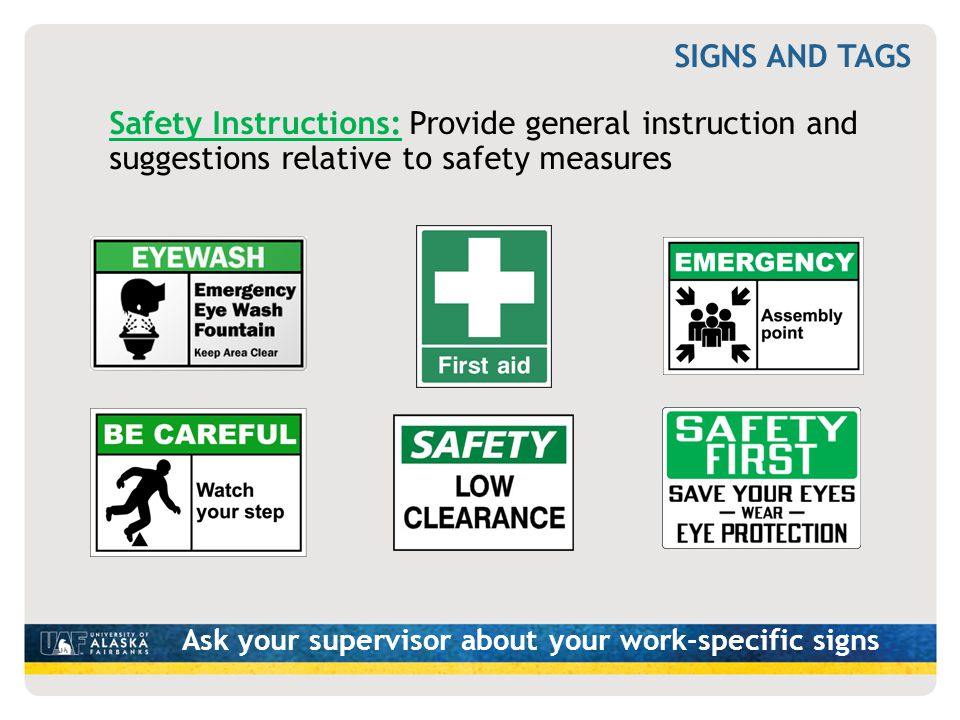 Ask your supervisor about your work-specific signs Safety Instructions: Provide general instruction and suggestions relative to safety measures SIGNS