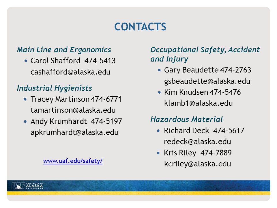CONTACTS Main Line and Ergonomics Carol Shafford 474-5413 cashafford@alaska.edu Industrial Hygienists Tracey Martinson 474-6771 tamartinson@alaska.edu