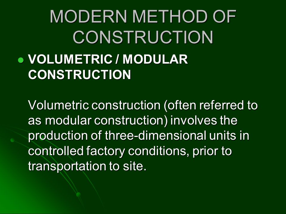 VOLUMETRIC / MODULAR CONSTRUCTION Volumetric construction (often referred to as modular construction) involves the production of three-dimensional uni