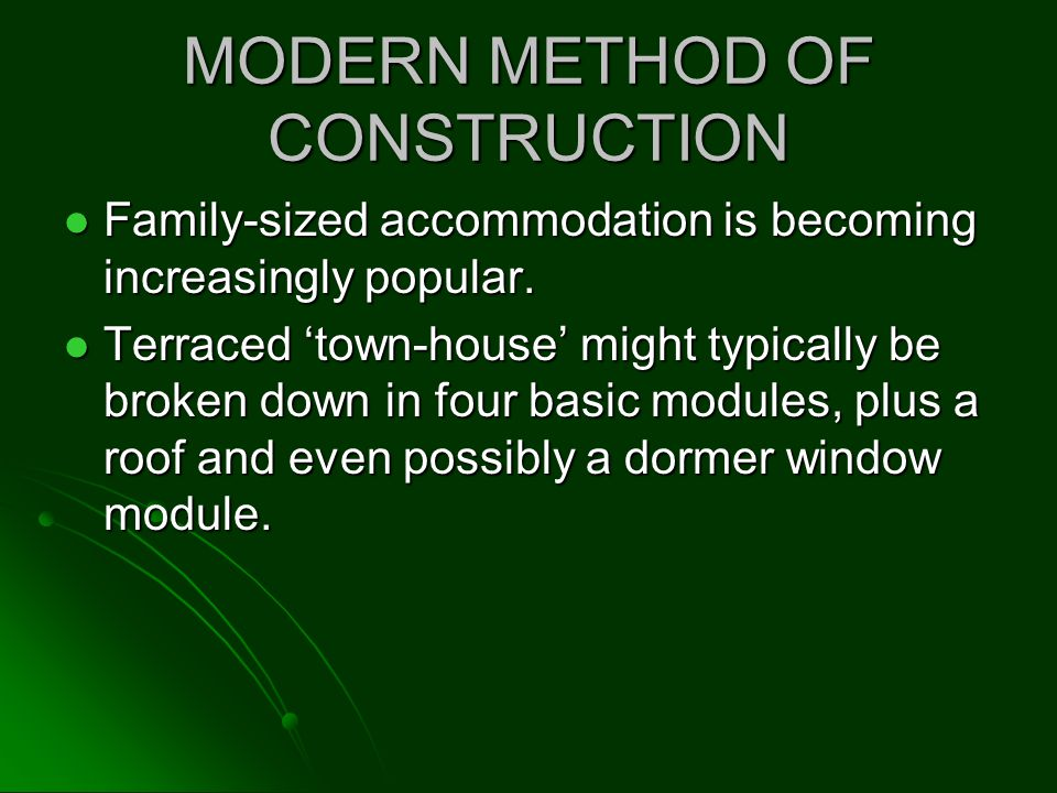 MODERN METHOD OF CONSTRUCTION Family-sized accommodation is becoming increasingly popular. Family-sized accommodation is becoming increasingly popular