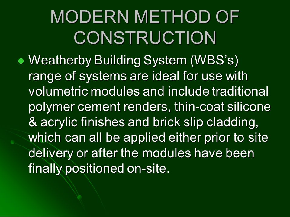 MODERN METHOD OF CONSTRUCTION Weatherby Building System (WBSs) range of systems are ideal for use with volumetric modules and include traditional poly