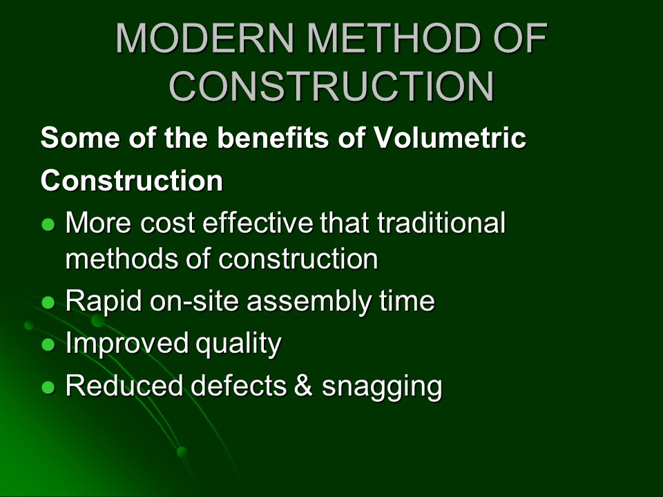 MODERN METHOD OF CONSTRUCTION Some of the benefits of Volumetric Construction More cost effective that traditional methods of construction More cost e