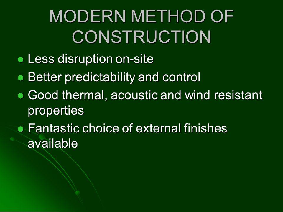 MODERN METHOD OF CONSTRUCTION Less disruption on-site Less disruption on-site Better predictability and control Better predictability and control Good