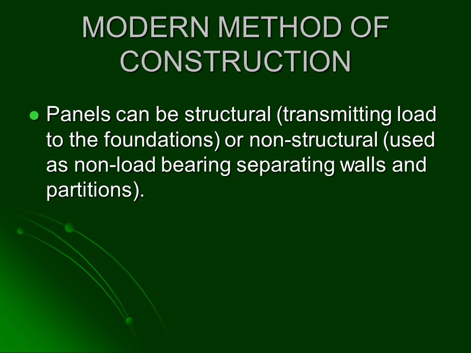 MODERN METHOD OF CONSTRUCTION Panels can be structural (transmitting load to the foundations) or non-structural (used as non-load bearing separating w