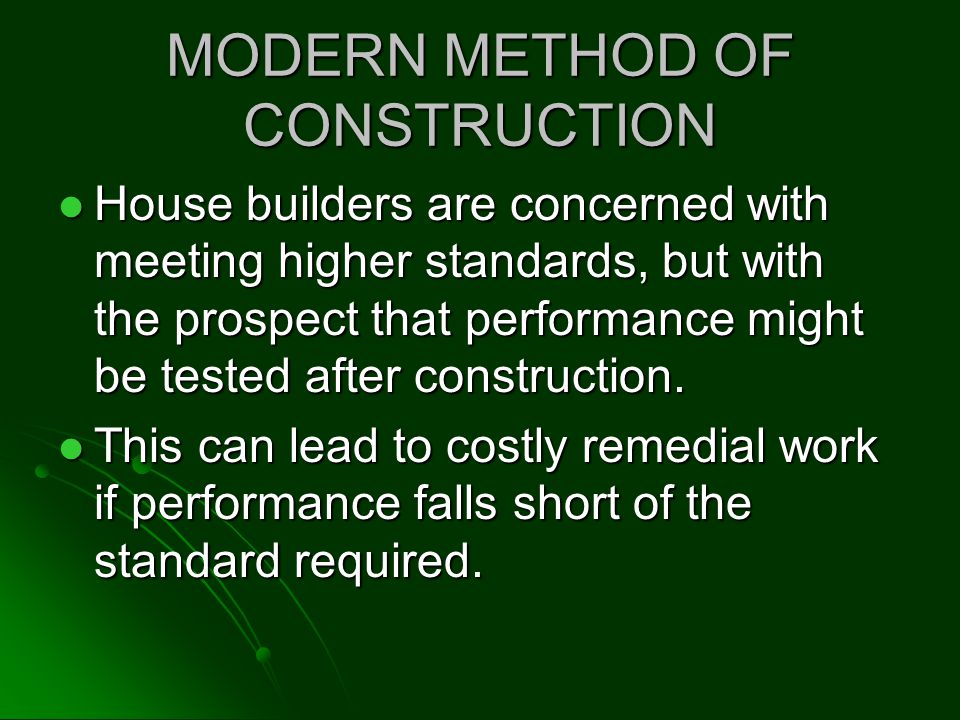 MODERN METHOD OF CONSTRUCTION House builders are concerned with meeting higher standards, but with the prospect that performance might be tested after