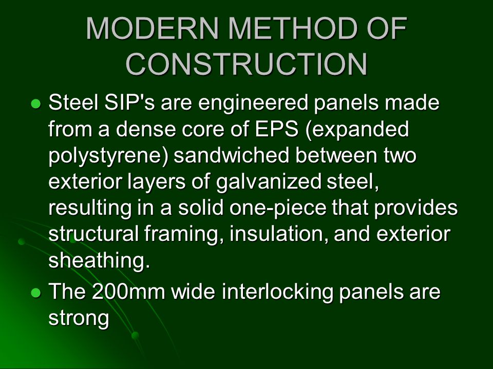 MODERN METHOD OF CONSTRUCTION Steel SIP's are engineered panels made from a dense core of EPS (expanded polystyrene) sandwiched between two exterior l