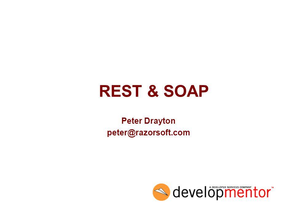 REST & SOAP Peter Drayton peter@razorsoft.com