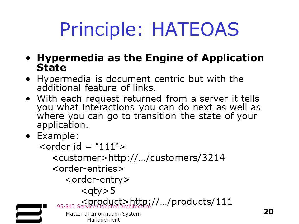95-843 Service Oriented Architecture Principle: HATEOAS Hypermedia as the Engine of Application State Hypermedia is document centric but with the addi