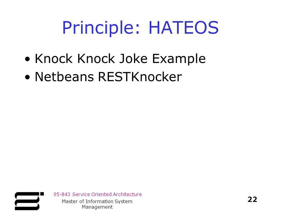 95-843 Service Oriented Architecture Principle: HATEOS Knock Knock Joke Example Netbeans RESTKnocker 22 Master of Information System Management