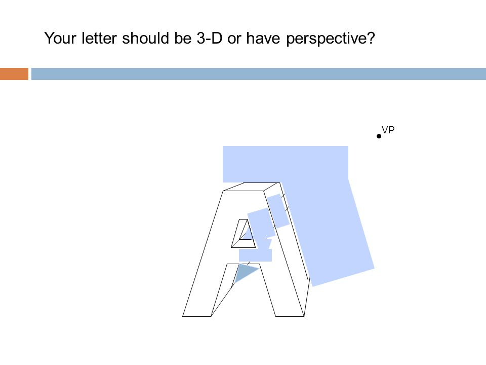 Your letter should be 3-D or have perspective? VP