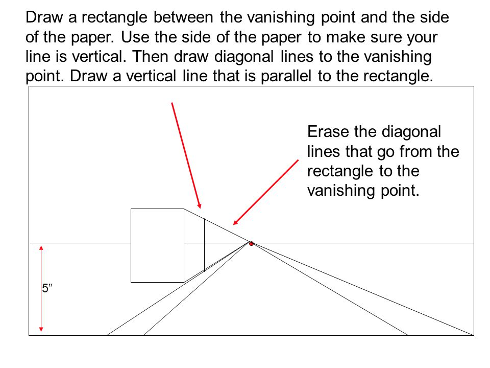 Draw a rectangle between the vanishing point and the side of the paper. Use the side of the paper to make sure your line is vertical. Then draw diagon