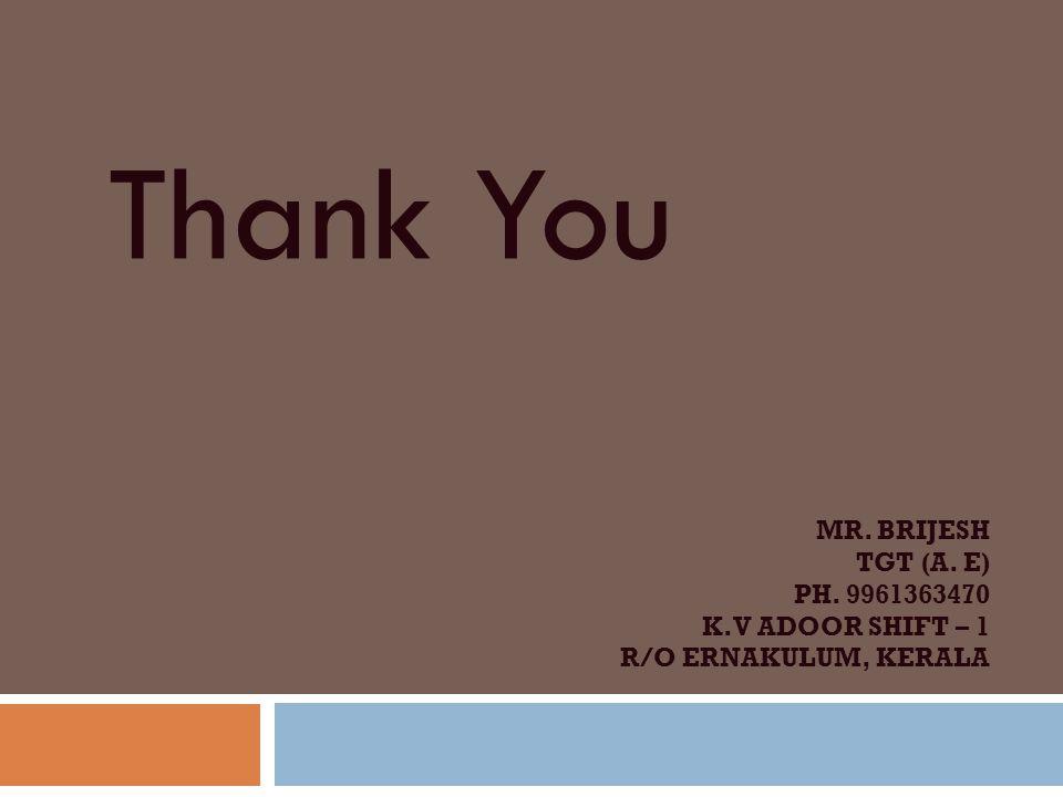 MR. BRIJESH TGT (A. E) PH. 9961363470 K.V ADOOR SHIFT – 1 R/O ERNAKULUM, KERALA Thank You