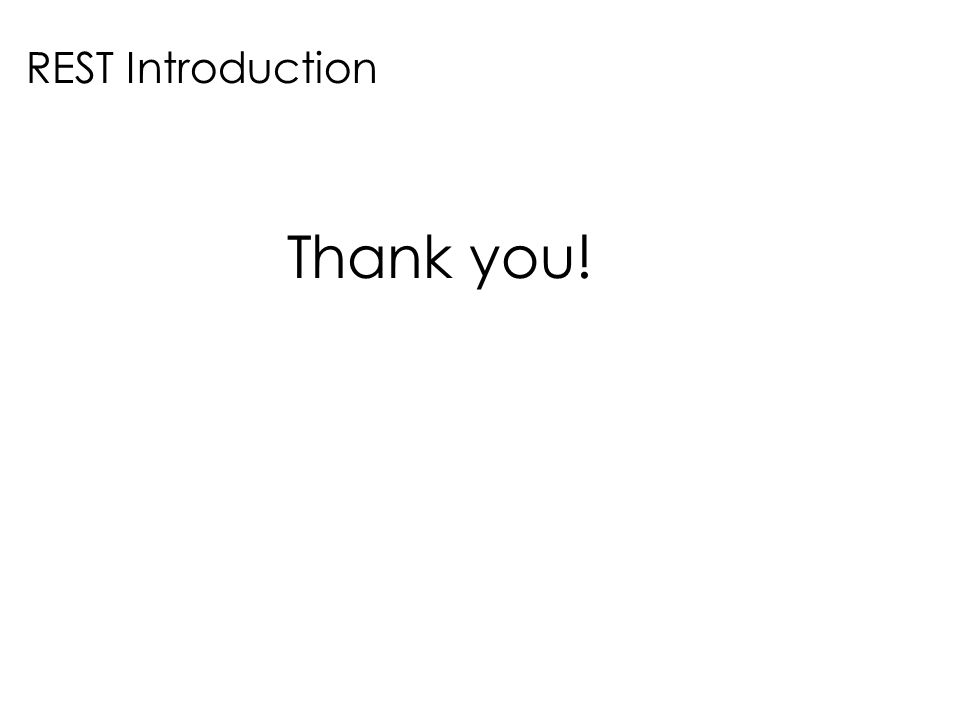 Thank you! REST Introduction