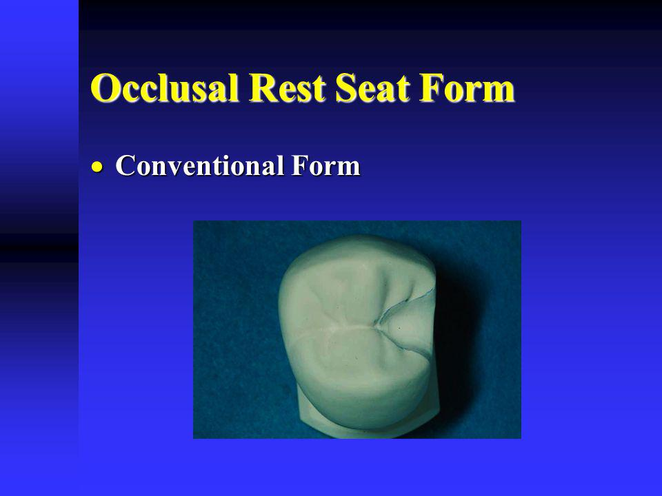Occlusal Rest Seat Form Conventional Form Conventional Form