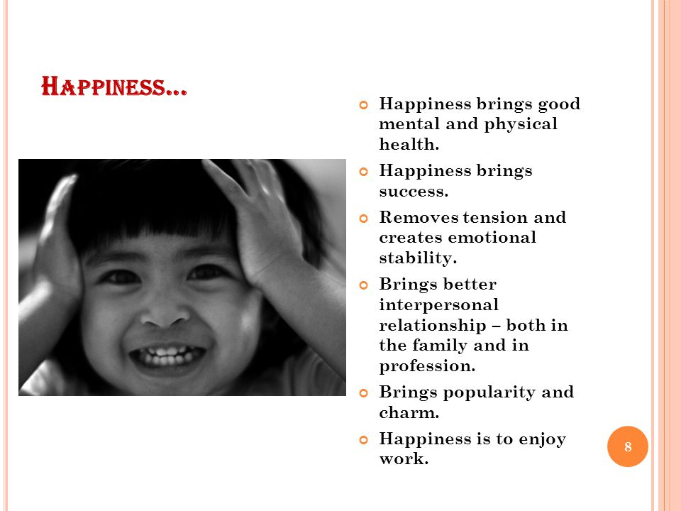 B ENEFITS OF HAPPINESS... 7