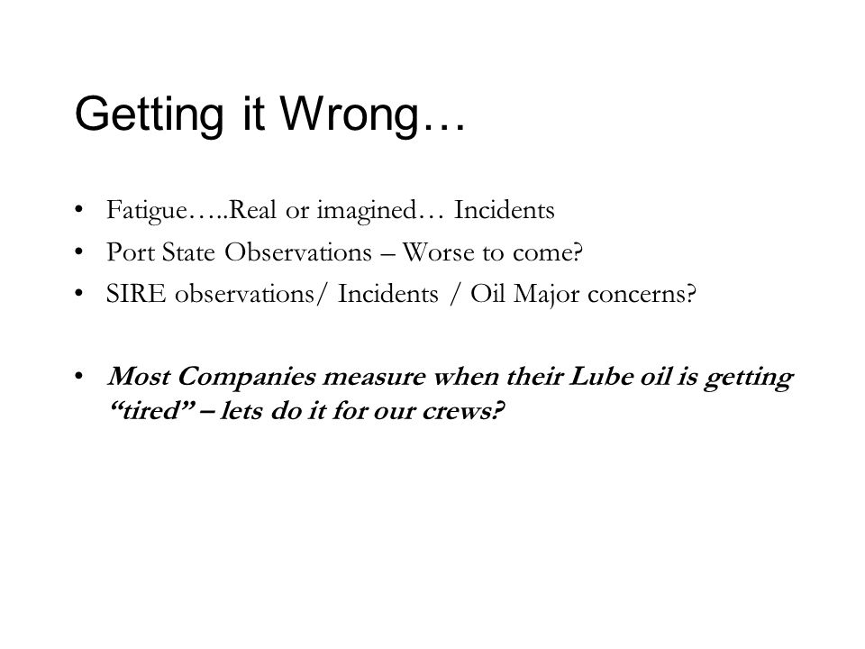 Getting it Wrong… Fatigue…..Real or imagined… Incidents Port State Observations – Worse to come.