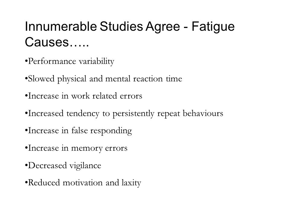 Innumerable Studies Agree - Fatigue Causes…..