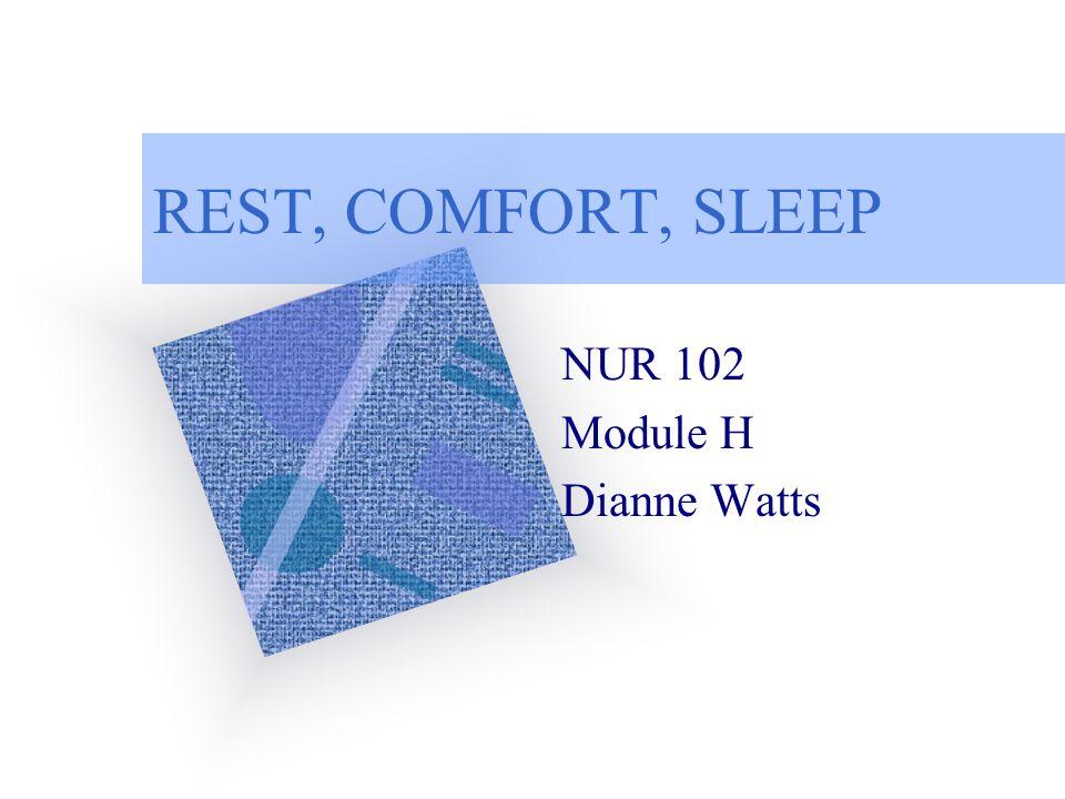 REST, COMFORT, SLEEP NUR 102 Module H Dianne Watts
