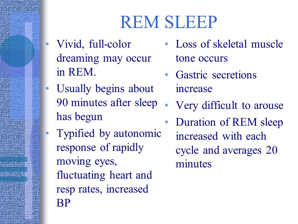 REM SLEEP Vivid, full-color dreaming may occur in REM.