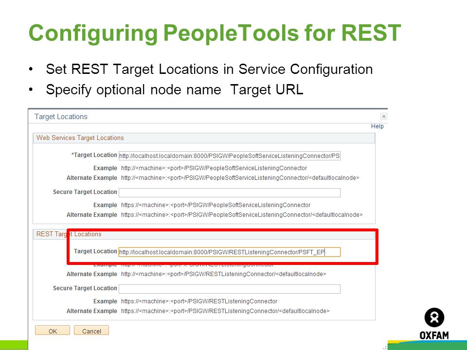 Page 12 Configuring PeopleTools for REST Set REST Target Locations in Service Configuration Specify optional node name Target URL