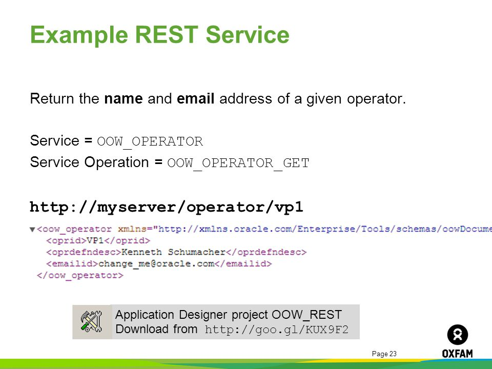 Page 23 Example REST Service Return the name and email address of a given operator. Service = OOW_OPERATOR Service Operation = OOW_OPERATOR_GET http:/