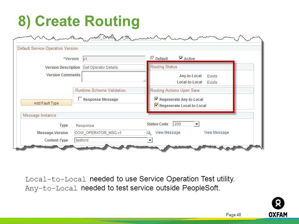 Page 48 8) Create Routing Local-to-Local needed to use Service Operation Test utility. Any-to-Local needed to test service outside PeopleSoft.