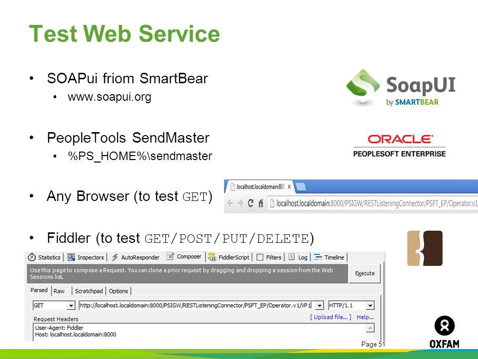 Page 51 Test Web Service SOAPui friom SmartBear www.soapui.org PeopleTools SendMaster %PS_HOME%\sendmaster Any Browser (to test GET ) Fiddler (to test