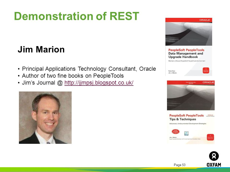 Page 53 Demonstration of REST Jim Marion Principal Applications Technology Consultant, Oracle Author of two fine books on PeopleTools Jims Journal @ h