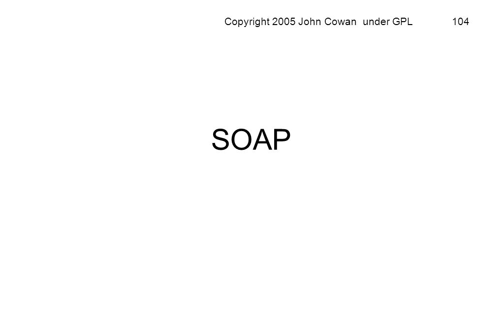 Copyright 2005 John Cowan under GPL 104 SOAP
