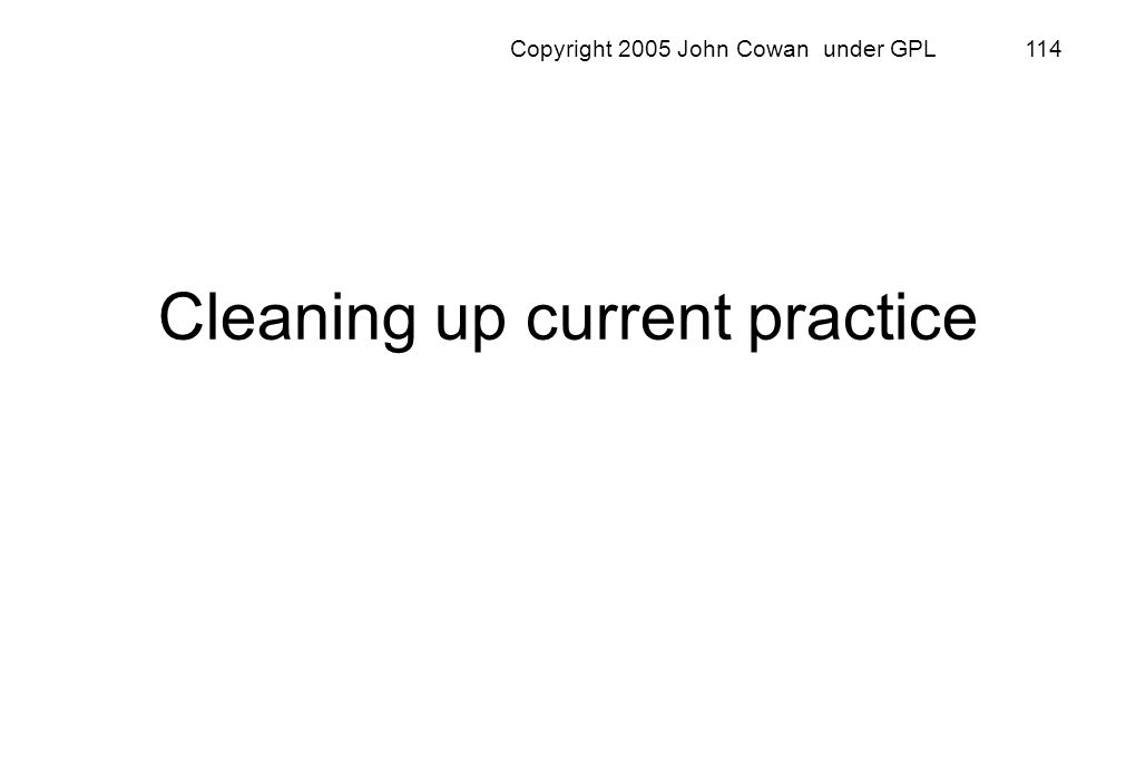 Copyright 2005 John Cowan under GPL 114 Cleaning up current practice