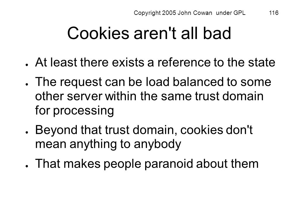 Copyright 2005 John Cowan under GPL 116 Cookies aren't all bad At least there exists a reference to the state The request can be load balanced to some