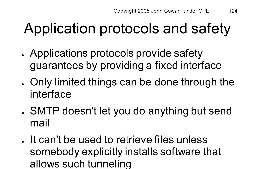 Copyright 2005 John Cowan under GPL 124 Application protocols and safety Applications protocols provide safety guarantees by providing a fixed interfa