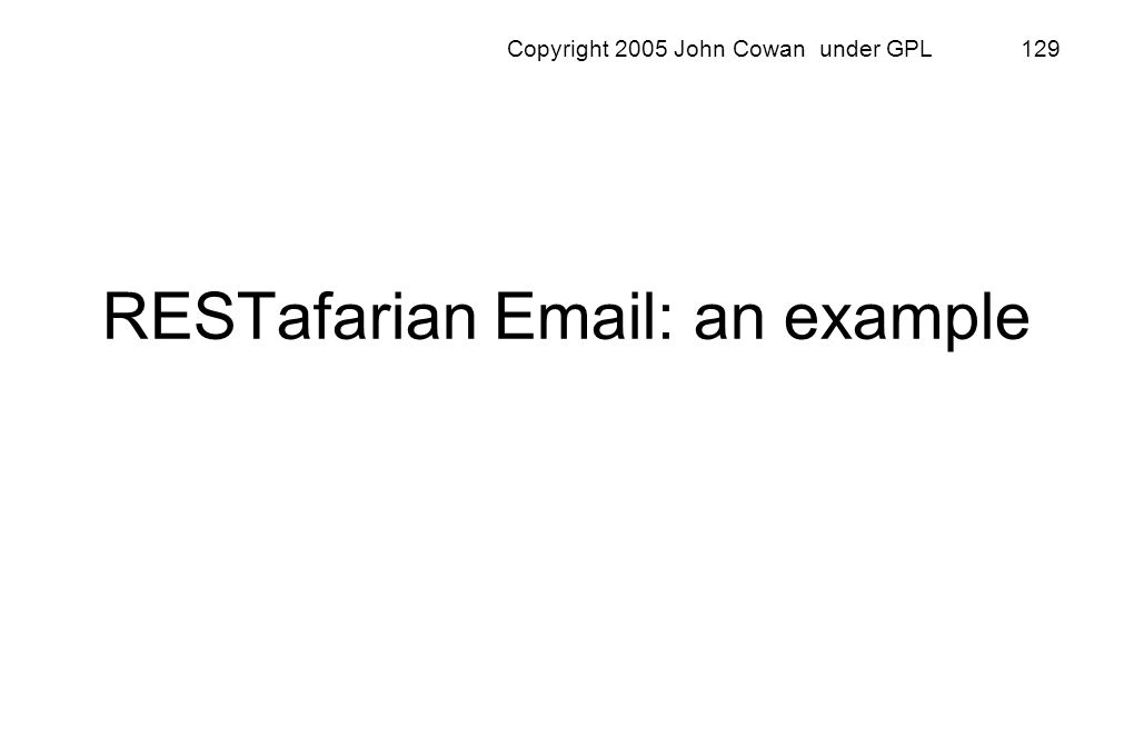 Copyright 2005 John Cowan under GPL 129 RESTafarian Email: an example