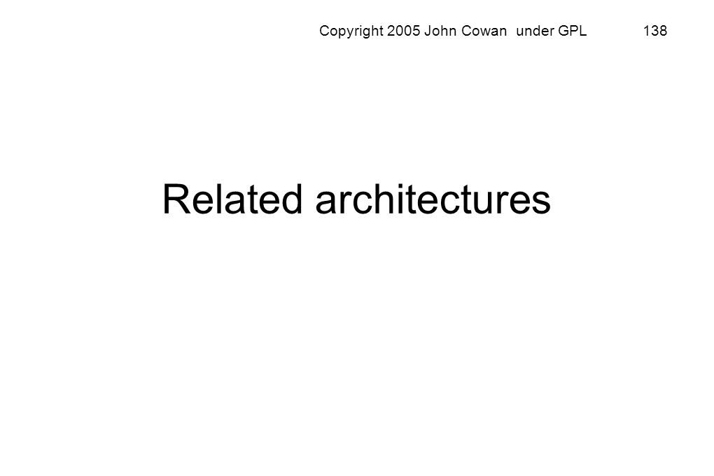 Copyright 2005 John Cowan under GPL 138 Related architectures