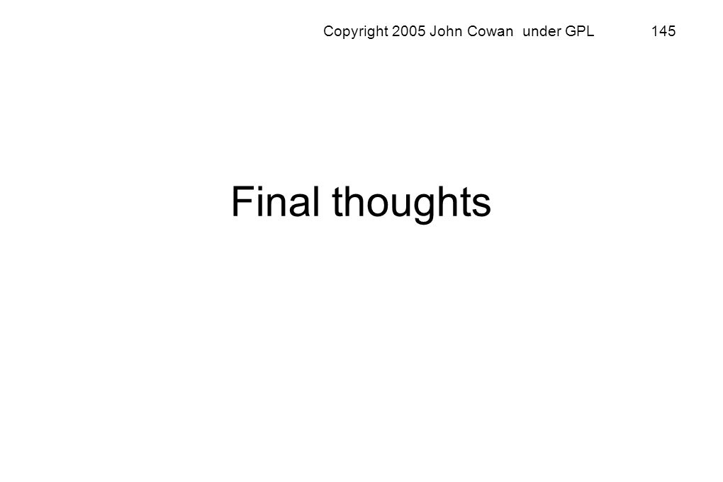 Copyright 2005 John Cowan under GPL 145 Final thoughts