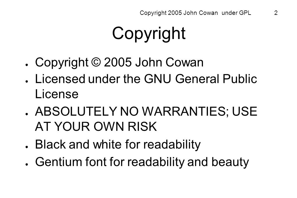 Copyright 2005 John Cowan under GPL 2 Copyright Copyright © 2005 John Cowan Licensed under the GNU General Public License ABSOLUTELY NO WARRANTIES; US