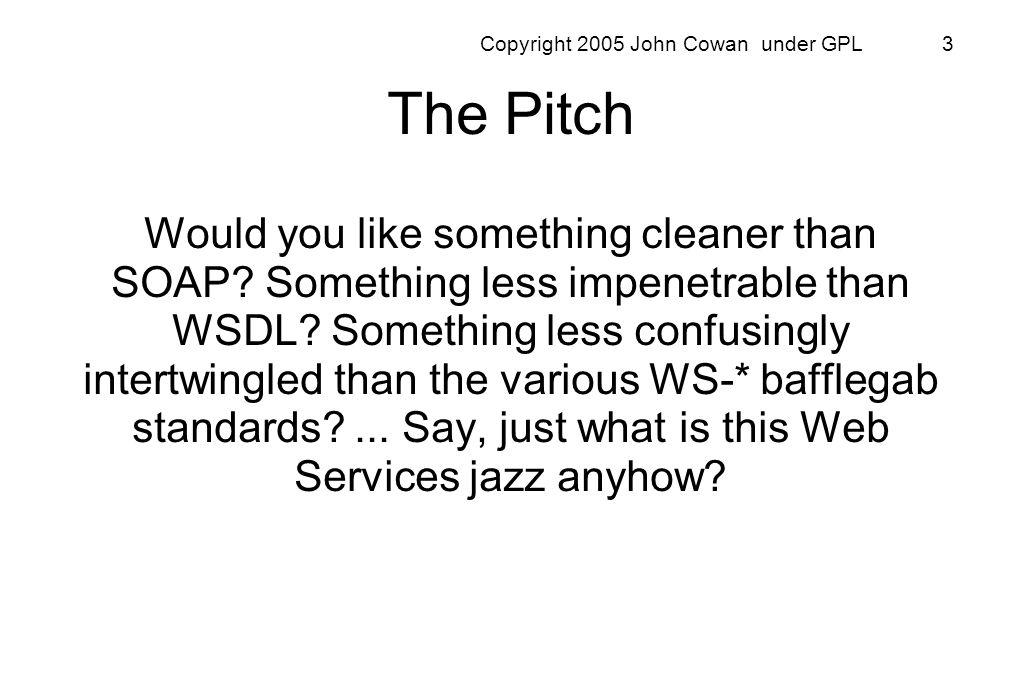 Copyright 2005 John Cowan under GPL 74 REST outside the Web.