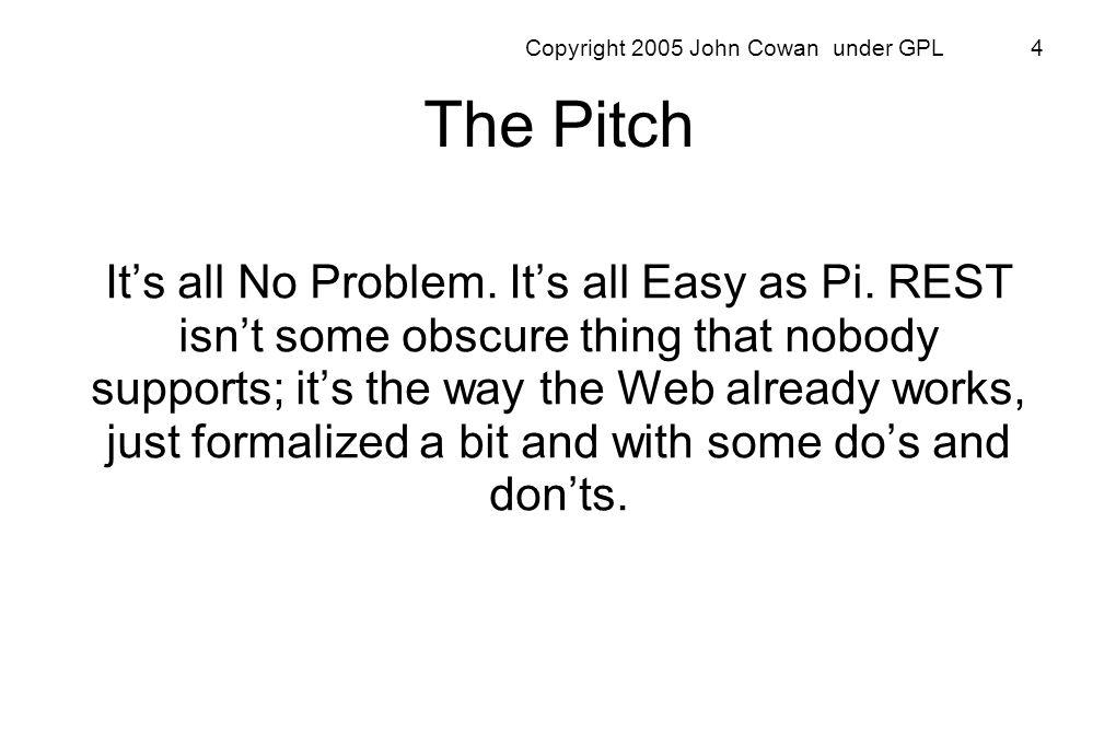Copyright 2005 John Cowan under GPL 95 Can REST really beat RPC.