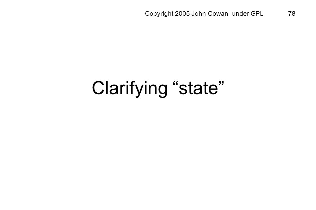 Copyright 2005 John Cowan under GPL 78 Clarifying state