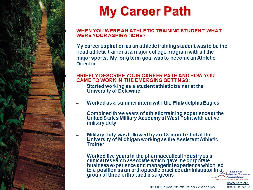 © 2009 National Athletic Trainers Association www.nata.org (800)TRY-NATA My Career Path WHEN YOU WERE AN ATHLETIC TRAINING STUDENT, WHAT WERE YOUR ASPIRATIONS.