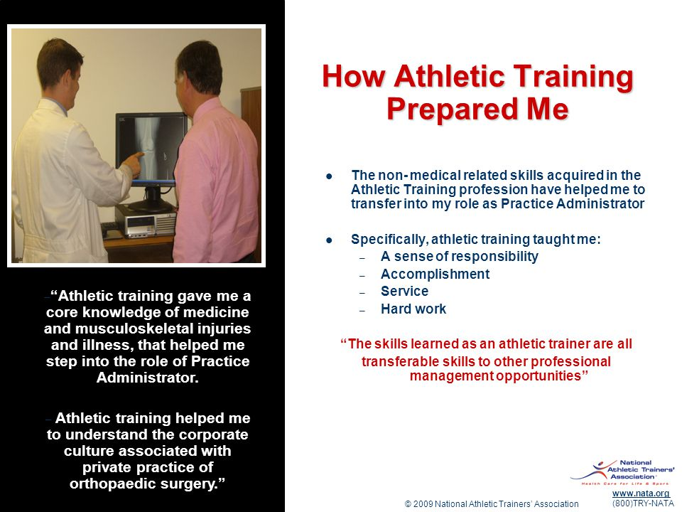 © 2009 National Athletic Trainers Association www.nata.org (800)TRY-NATA How Athletic Training Prepared Me The non- medical related skills acquired in