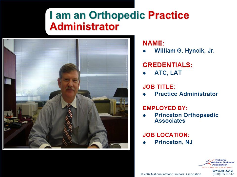 © 2009 National Athletic Trainers Association www.nata.org (800)TRY-NATA I am an Orthopedic Practice Administrator NAME : William G. Hyncik, Jr. CREDE