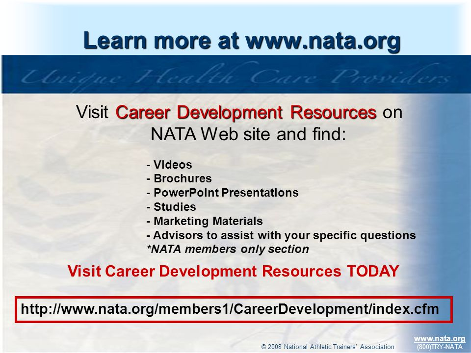 © 2009 National Athletic Trainers Association www.nata.org (800)TRY-NATA Learn more at www.nata.org Career Development Resources Visit Career Developm