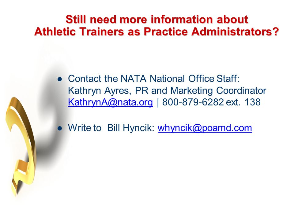 Still need more information about Athletic Trainers as Practice Administrators? Contact the NATA National Office Staff: Kathryn Ayres, PR and Marketin