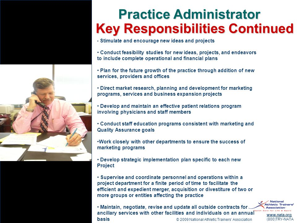 © 2009 National Athletic Trainers Association www.nata.org (800)TRY-NATA Practice Administrator Key Responsibilities Continued Stimulate and encourage