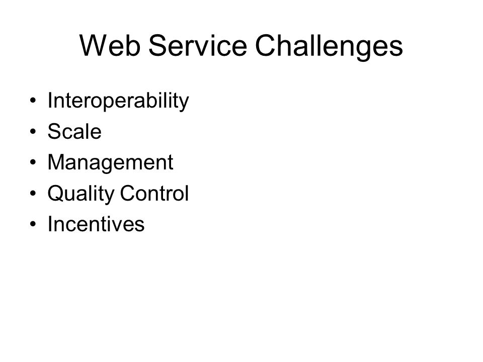 Web Service Challenges Interoperability Scale Management Quality Control Incentives