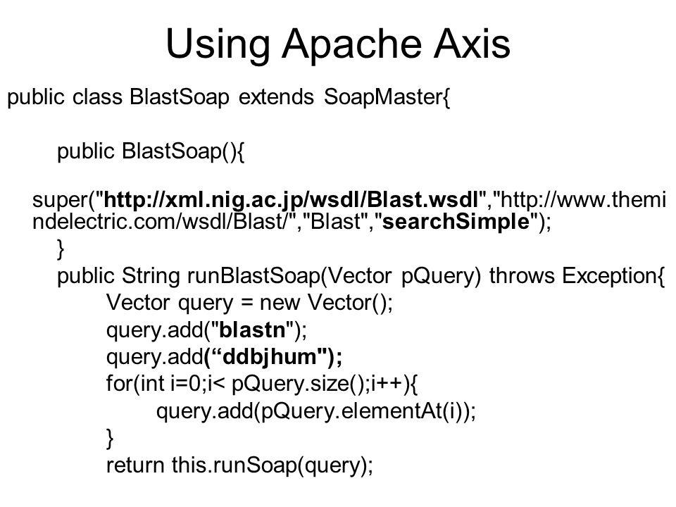 Using Apache Axis public class BlastSoap extends SoapMaster{ public BlastSoap(){ super(