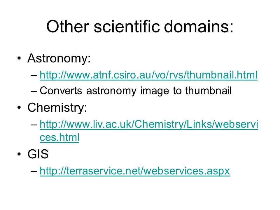 Other scientific domains: Astronomy: –http://www.atnf.csiro.au/vo/rvs/thumbnail.htmlhttp://www.atnf.csiro.au/vo/rvs/thumbnail.html –Converts astronomy